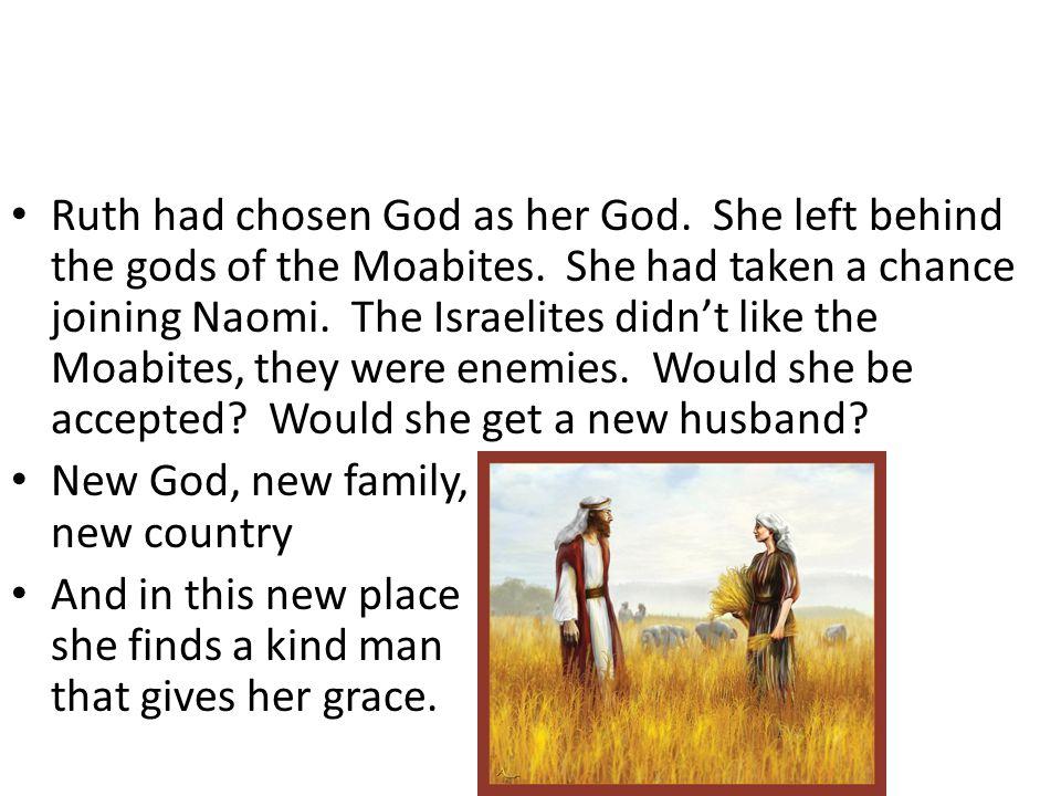 Ruth had chosen God as her God. She left behind the gods of the Moabites.