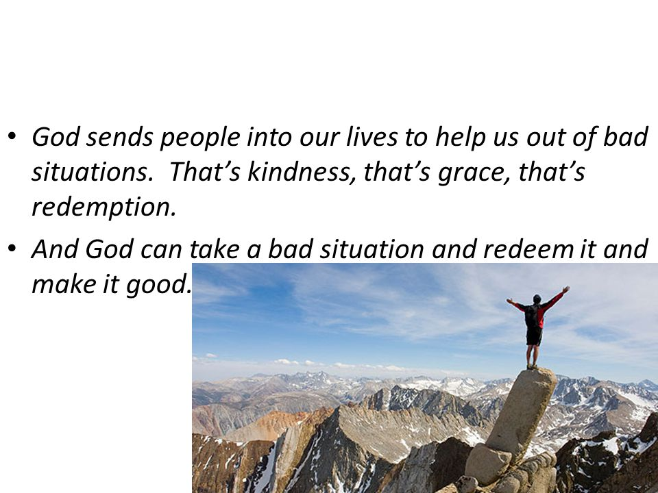 God sends people into our lives to help us out of bad situations.