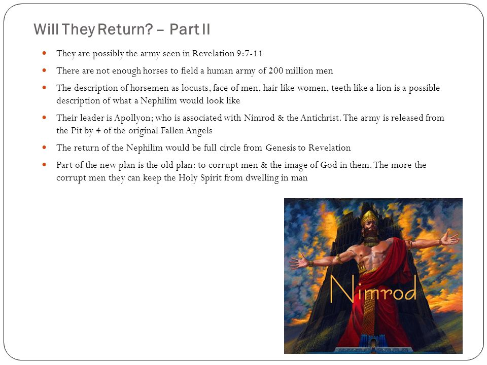 Will They Return? – Part II They are possibly the army seen in Revelation 9:7-11 There are not enough horses to field a human army of 200 million men
