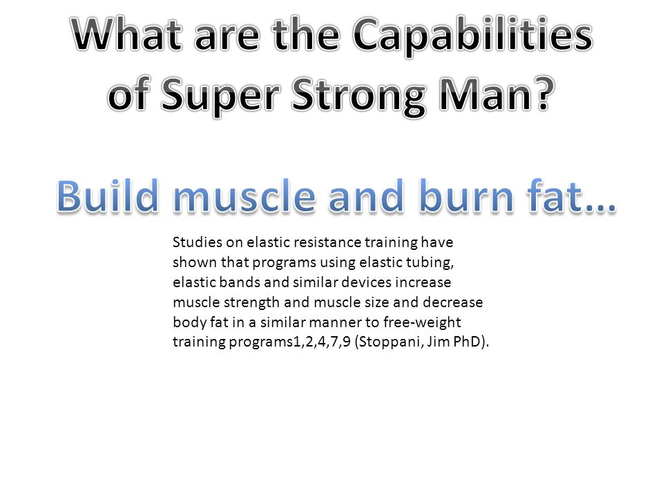 Studies on elastic resistance training have shown that programs using elastic tubing, elastic bands and similar devices increase muscle strength and muscle size and decrease body fat in a similar manner to free-weight training programs1,2,4,7,9 (Stoppani, Jim PhD).
