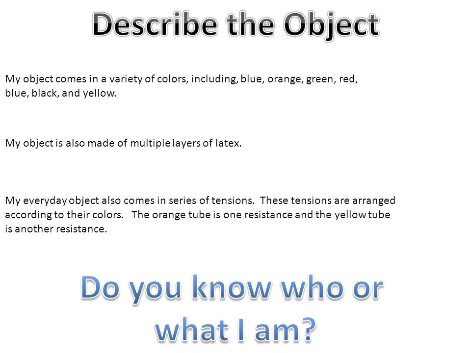 My object comes in a variety of colors, including, blue, orange, green, red, blue, black, and yellow.