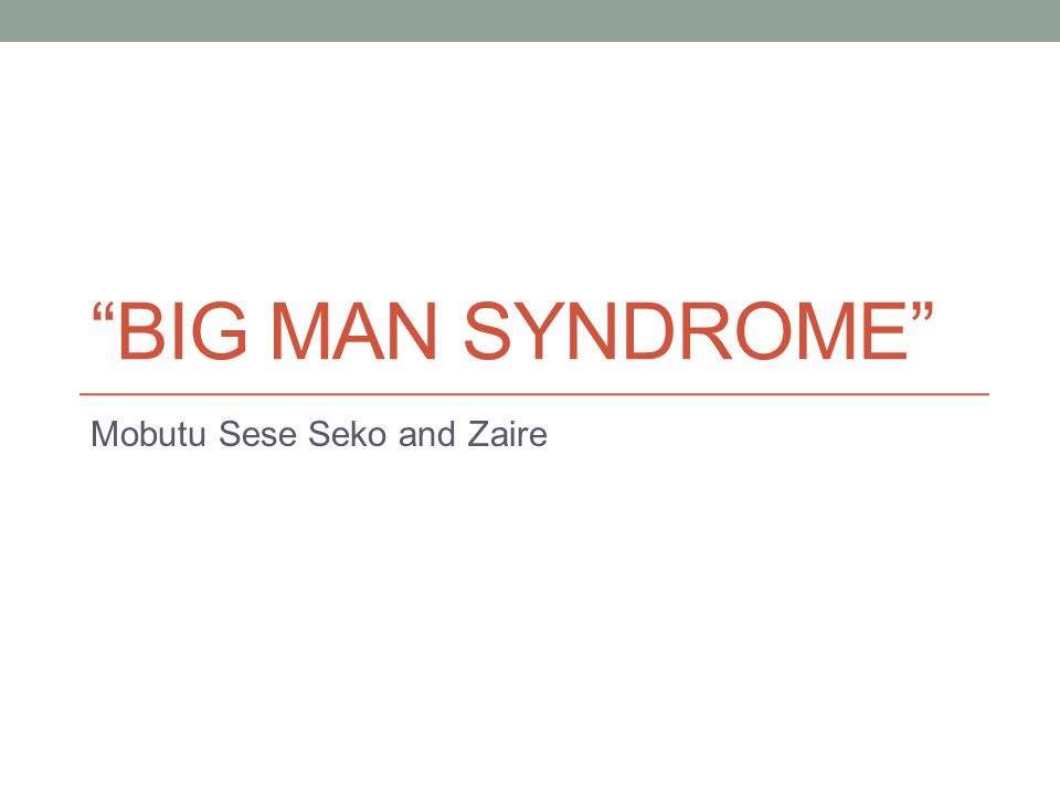 BIG MAN SYNDROME Mobutu Sese Seko and Zaire