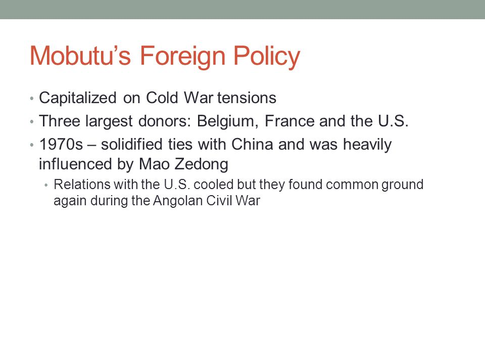 Mobutus Foreign Policy Capitalized on Cold War tensions Three largest donors: Belgium, France and the U.S.