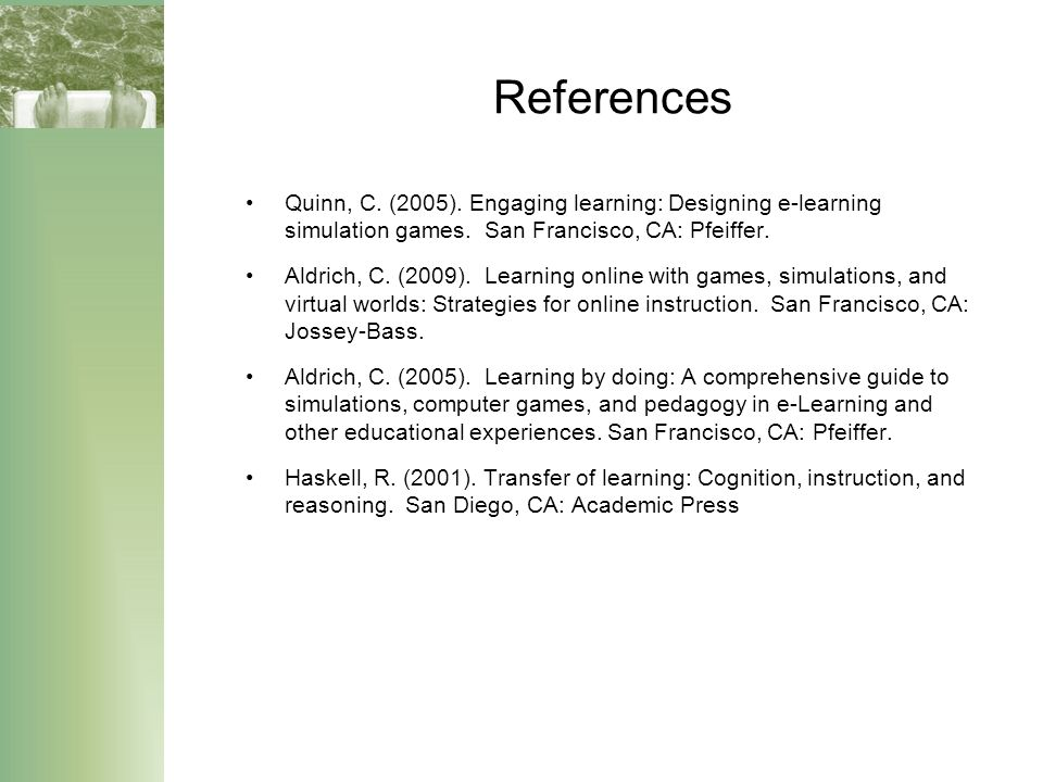 References Quinn, C. (2005). Engaging learning: Designing e-learning simulation games.