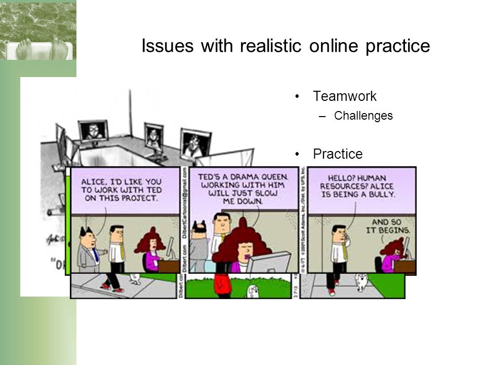 Issues with realistic online practice Teamwork –Challenges Practice