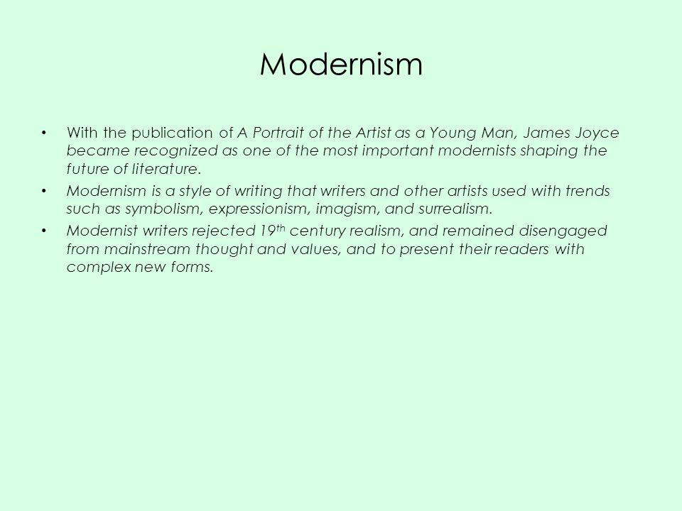 Modernism With the publication of A Portrait of the Artist as a Young Man, James Joyce became recognized as one of the most important modernists shaping the future of literature.