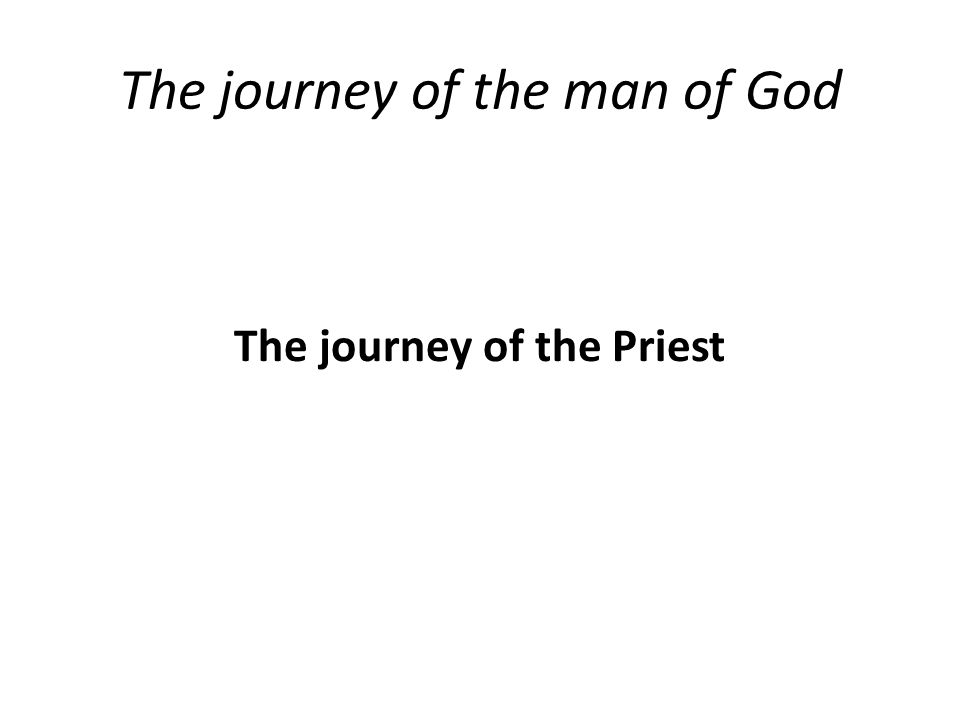 The journey of the man of God The journey of the Priest