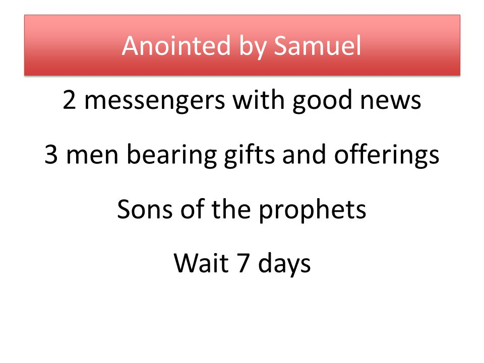 Anointed by Samuel 2 messengers with good news 3 men bearing gifts and offerings Sons of the prophets Wait 7 days
