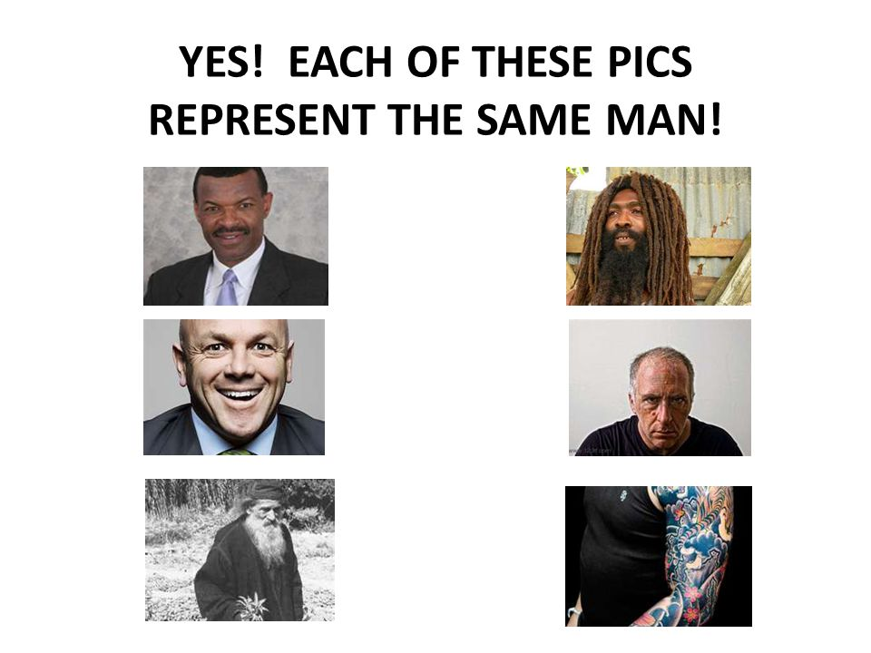 YES! EACH OF THESE PICS REPRESENT THE SAME MAN!