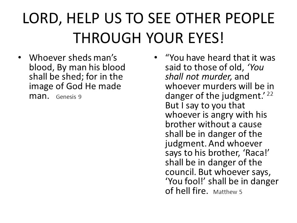 LORD, HELP US TO SEE OTHER PEOPLE THROUGH YOUR EYES.