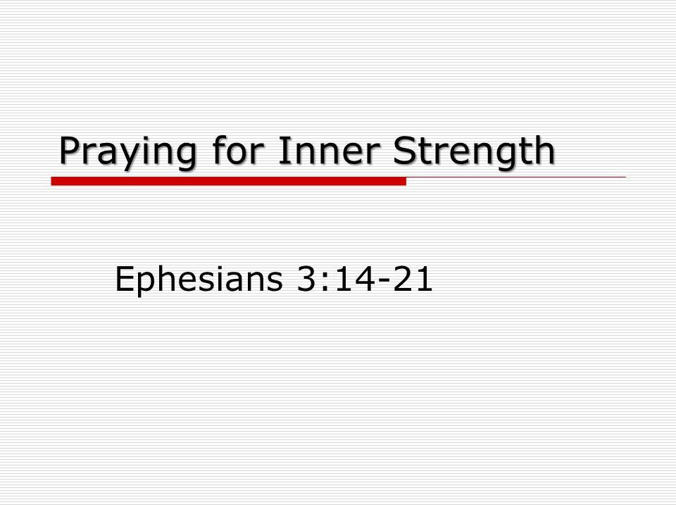 Praying for Inner Strength Ephesians 3:14-21