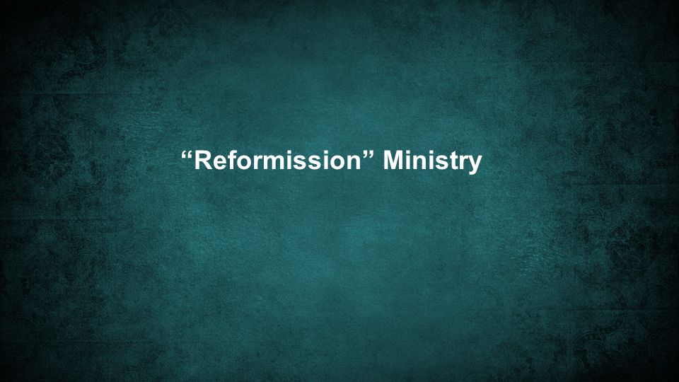 Reformission Ministry