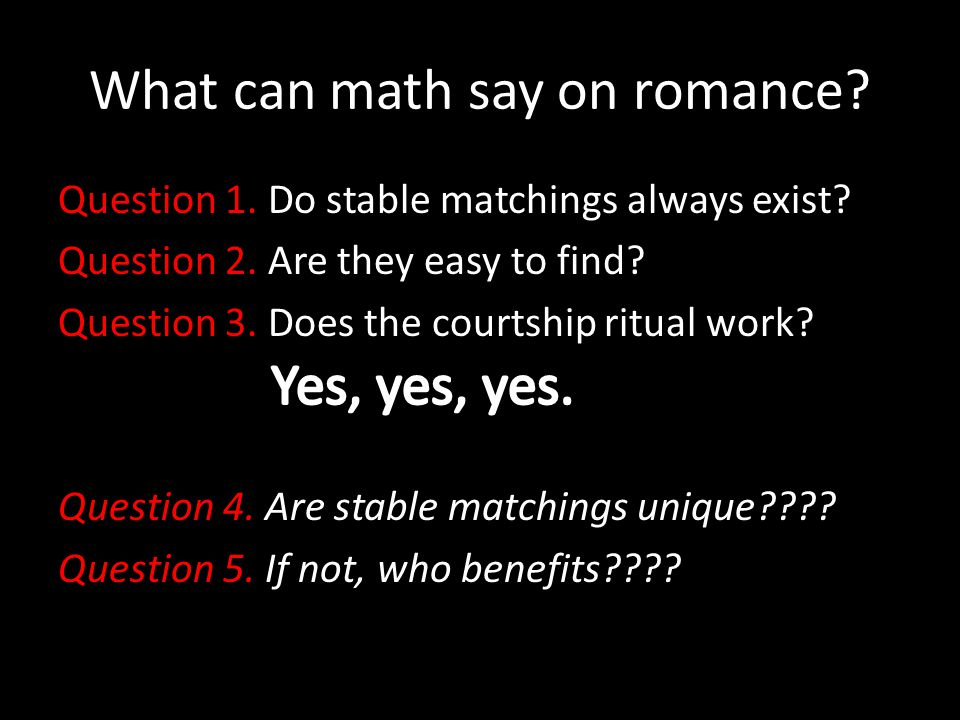 What can math say on romance. Question 1. Do stable matchings always exist.
