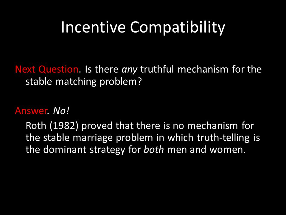 Next Question. Is there any truthful mechanism for the stable matching problem.