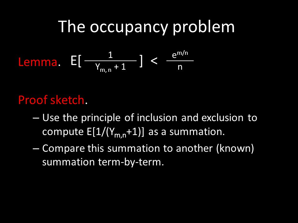 E[ ] < The occupancy problem Lemma. Proof sketch.