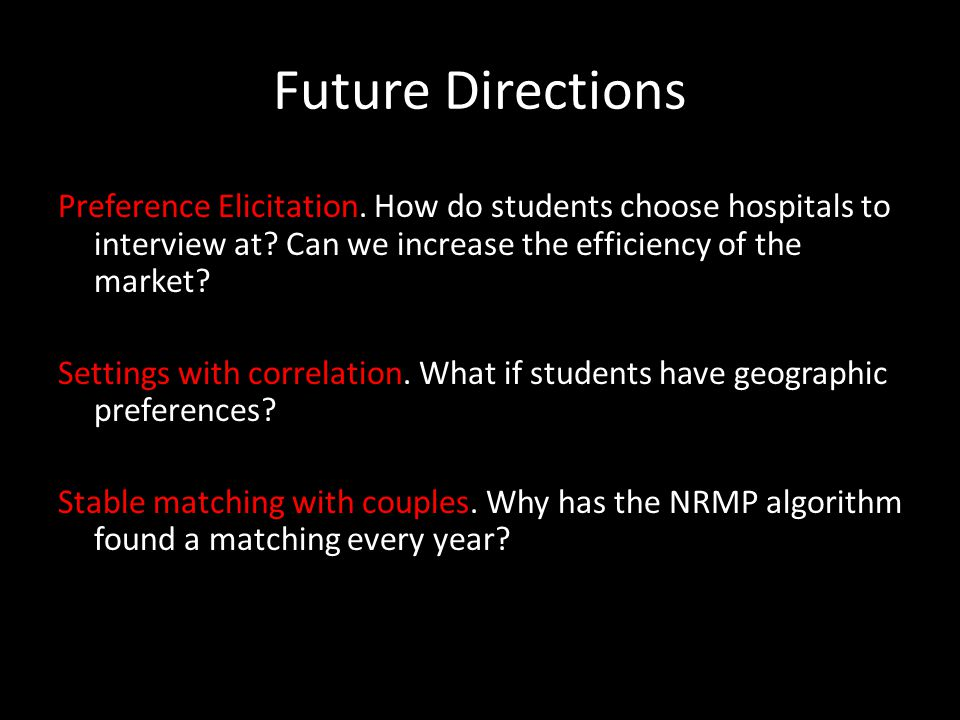 Future Directions Preference Elicitation. How do students choose hospitals to interview at.
