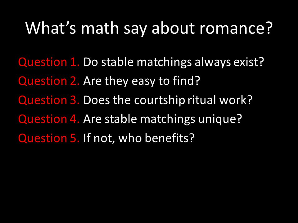 Whats math say about romance. Question 1. Do stable matchings always exist.