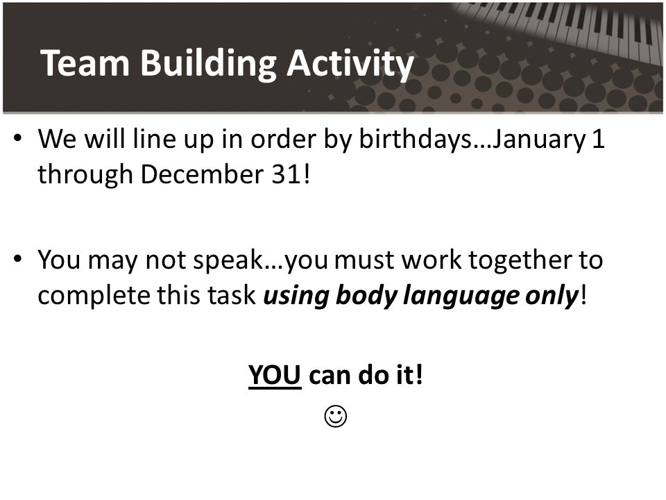 Team Building Activity We will line up in order by birthdays…January 1 through December 31.