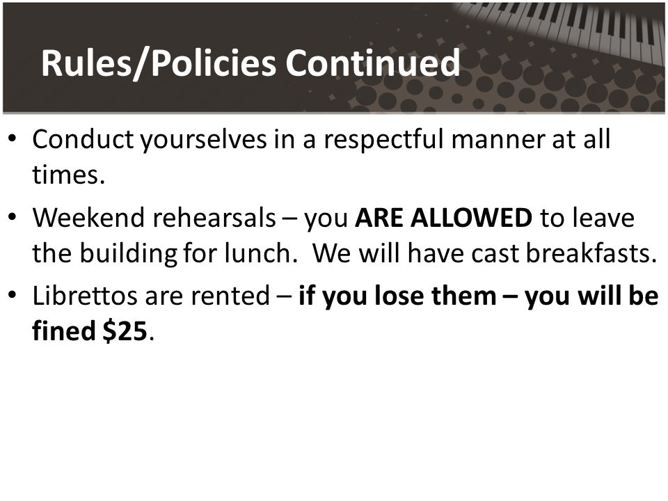 Rules/Policies Continued Conduct yourselves in a respectful manner at all times.