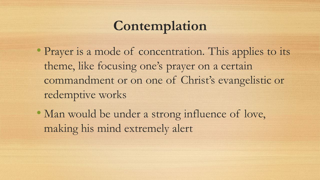 Contemplation Prayer is a mode of concentration.