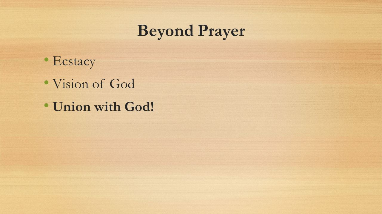 Beyond Prayer Ecstacy Vision of God Union with God!