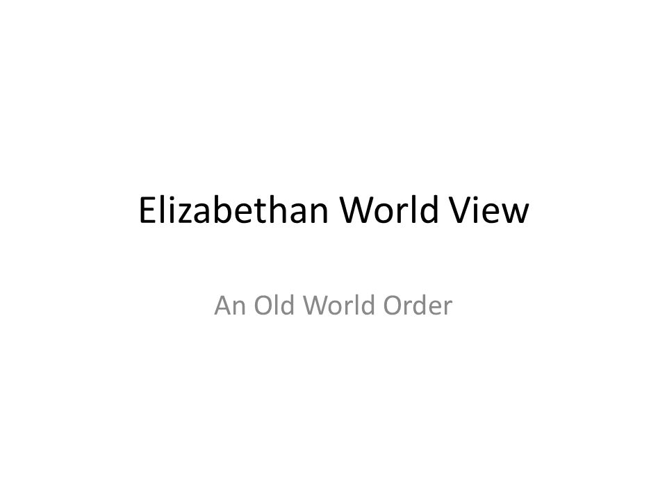 Elizabethan World View An Old World Order