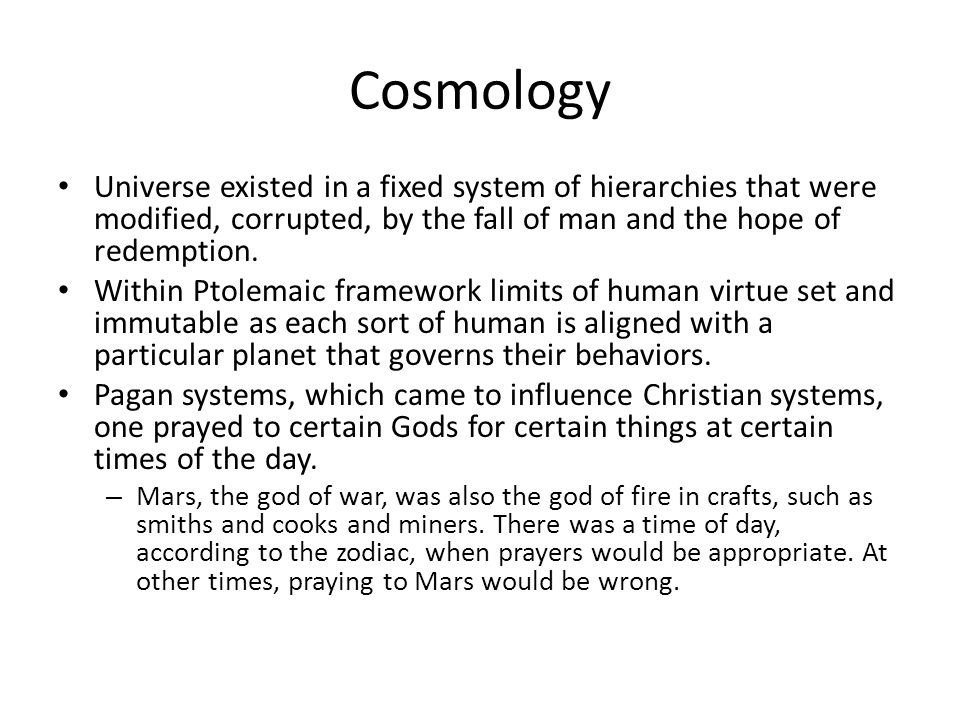 Cosmology Universe existed in a fixed system of hierarchies that were modified, corrupted, by the fall of man and the hope of redemption. Within Ptole