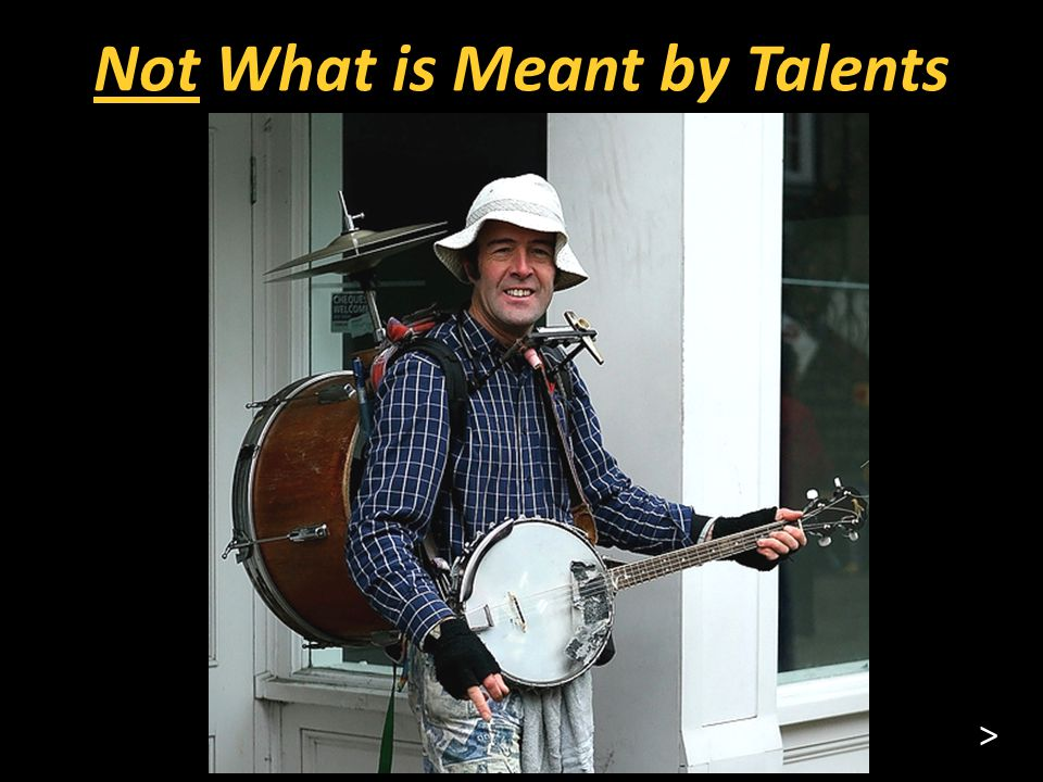 Not What is Meant by Talents >