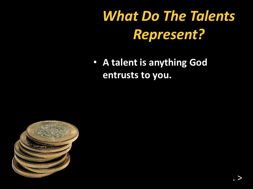 What Do The Talents Represent. A talent is anything God entrusts to you.