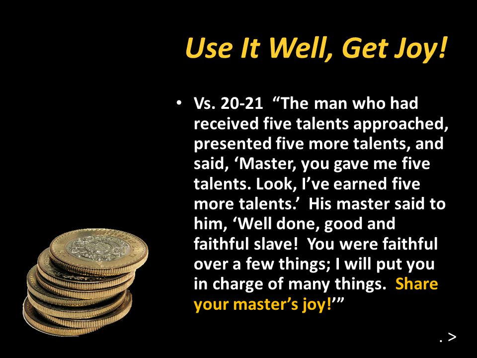 Use It Well, Get Joy. Vs.