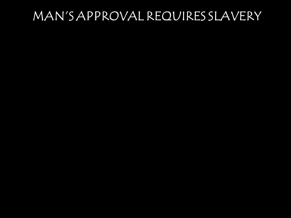 MANS APPROVAL REQUIRES SLAVERY