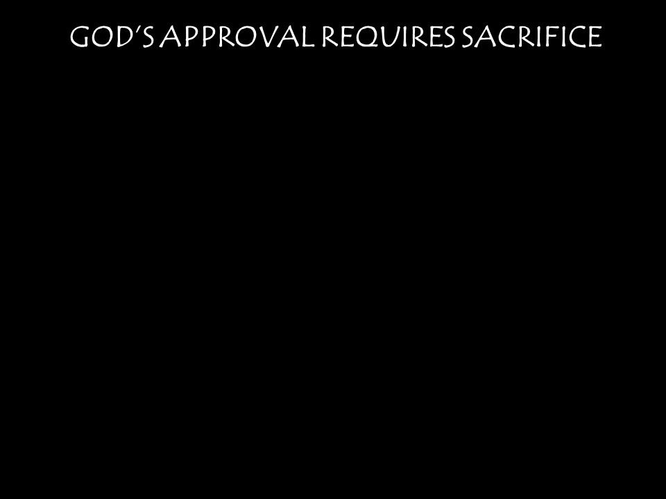 GODS APPROVAL REQUIRES SACRIFICE