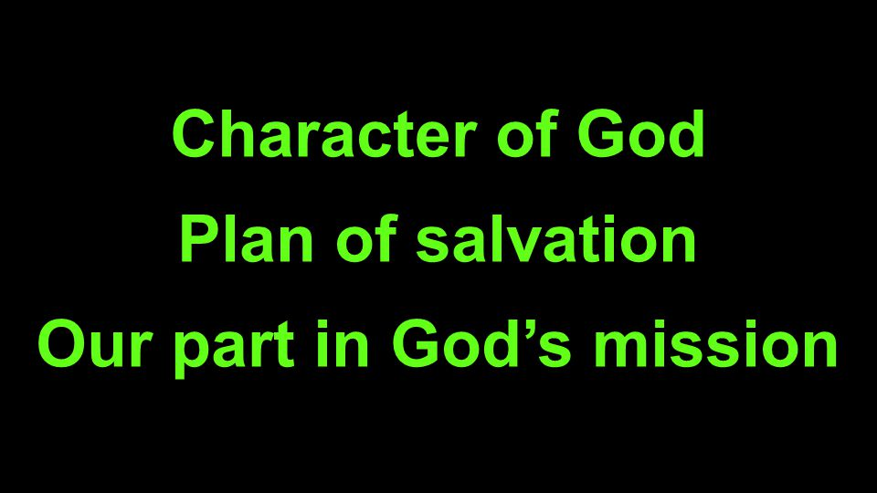 Character of God Plan of salvation Our part in Gods mission