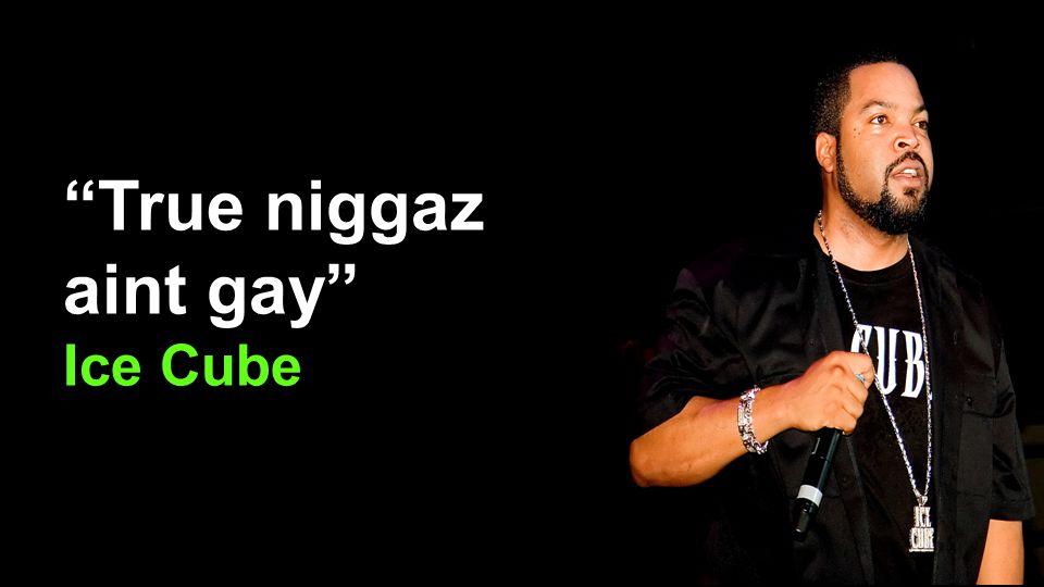 True niggaz aint gay Ice Cube