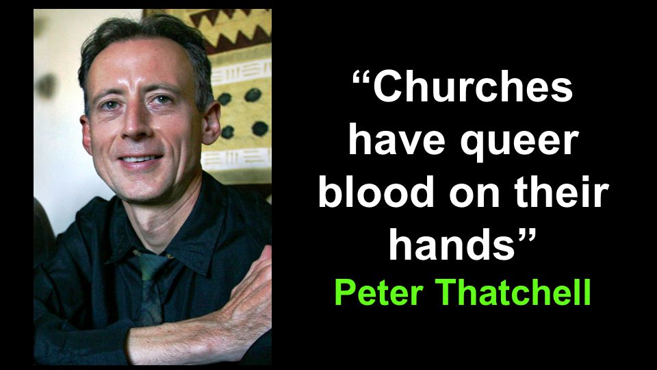 Churches have queer blood on their hands Peter Thatchell