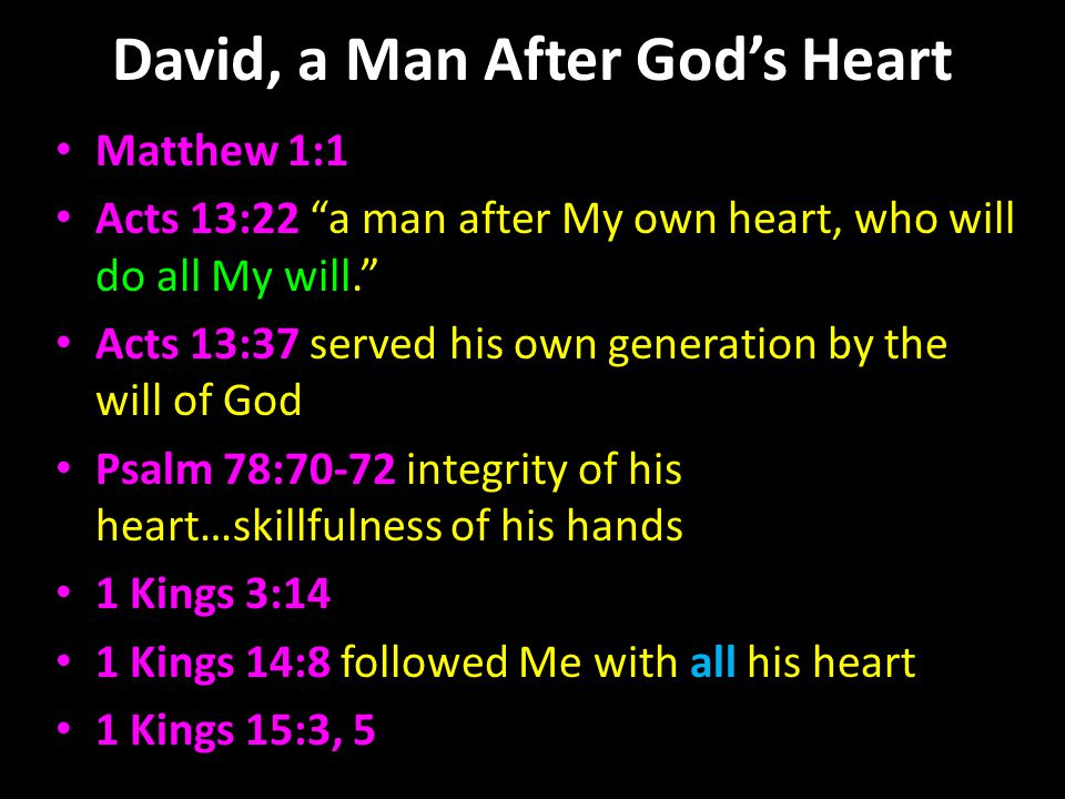 David, a Man After Gods Heart Matthew 1:1 Acts 13:22 a man after My own heart, who will do all My will.