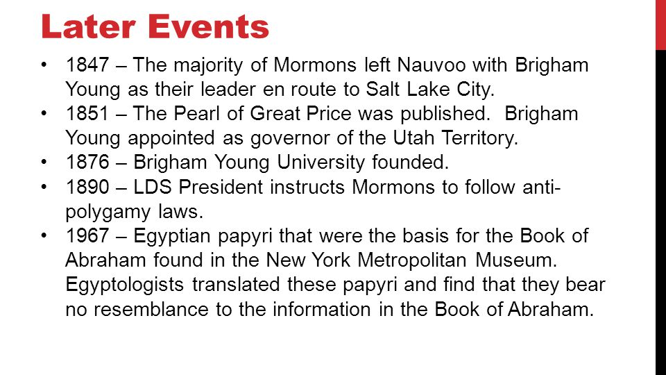 Later Events 1847 – The majority of Mormons left Nauvoo with Brigham Young as their leader en route to Salt Lake City.