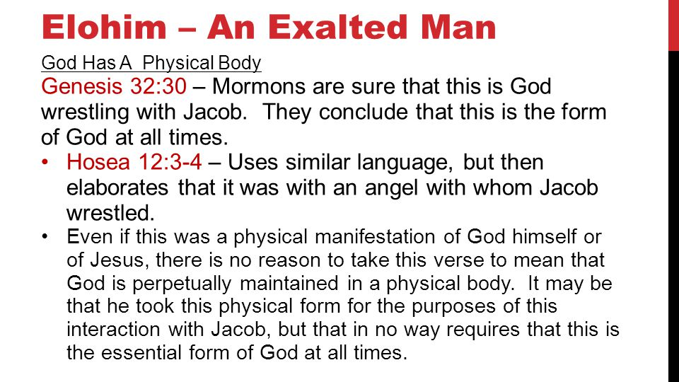 Elohim – An Exalted Man God Has A Physical Body Genesis 32:30 – Mormons are sure that this is God wrestling with Jacob.