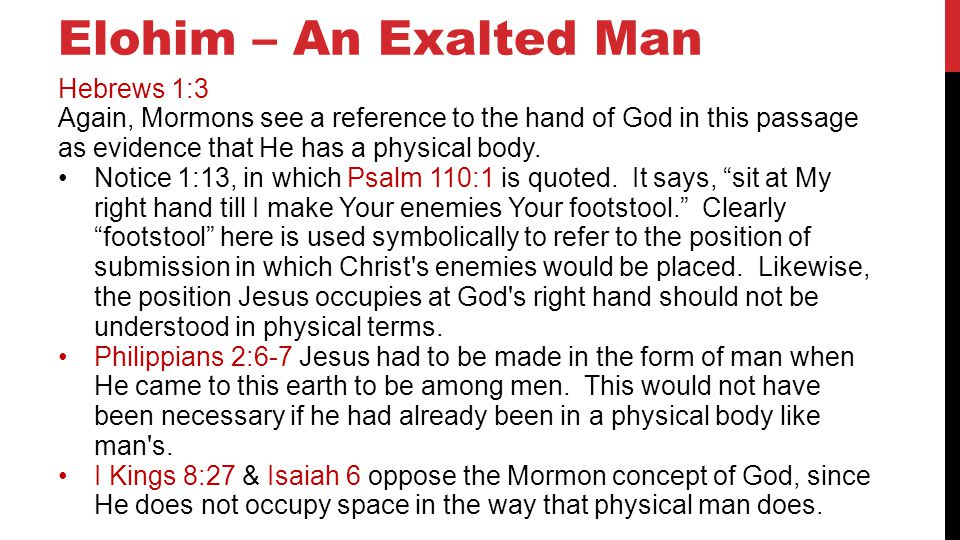 Elohim – An Exalted Man Hebrews 1:3 Again, Mormons see a reference to the hand of God in this passage as evidence that He has a physical body.