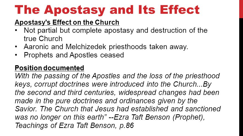 The Apostasy and Its Effect Apostasy s Effect on the Church Not partial but complete apostasy and destruction of the true Church Aaronic and Melchizedek priesthoods taken away.