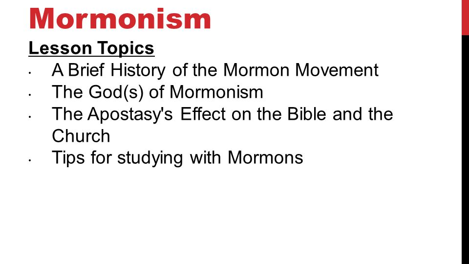 Mormonism Lesson Topics A Brief History of the Mormon Movement The God(s) of Mormonism The Apostasy s Effect on the Bible and the Church Tips for studying with Mormons 4