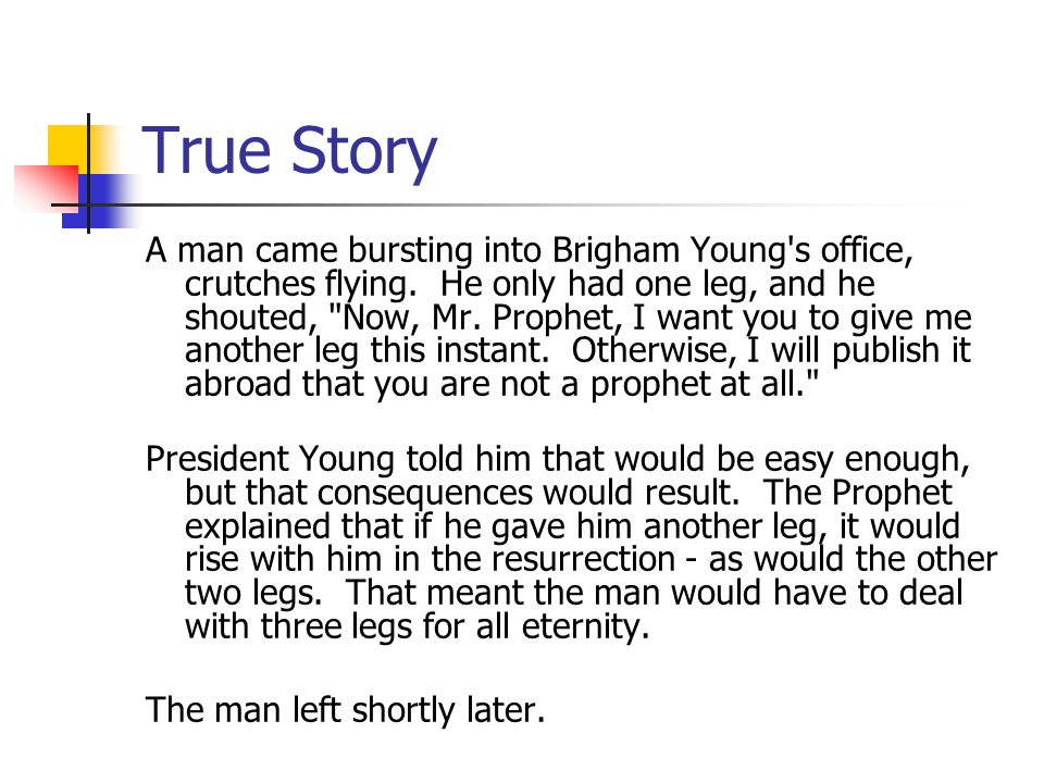 True Story A man came bursting into Brigham Young s office, crutches flying.