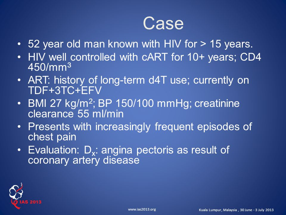 www.ias2013.org Kuala Lumpur, Malaysia, 30 June - 3 July 2013 Case 52 year old man known with HIV for > 15 years.