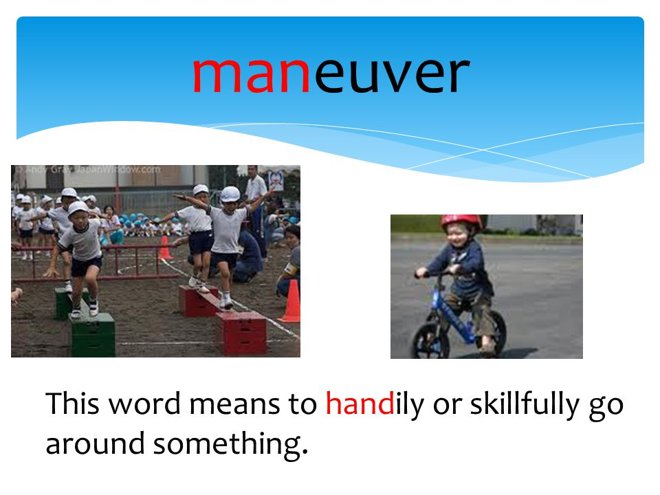maneuver This word means to handily or skillfully go around something.