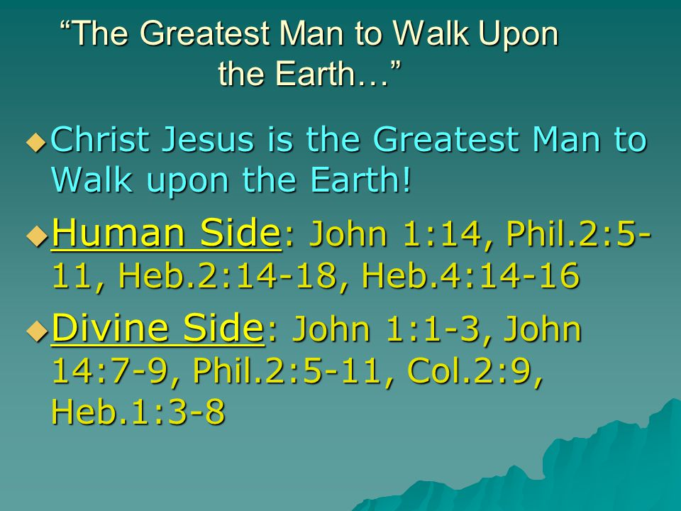 Christ Jesus is the Greatest Man to Walk upon the Earth.