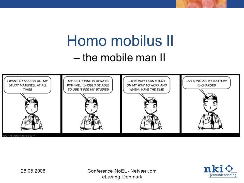 Homo mobilus II – the mobile man II 28.05.2008Conference: NoEL - Netværk om eLæring, Denmark
