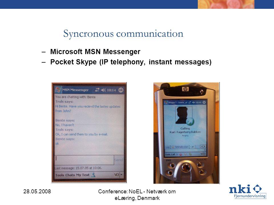 Syncronous communication – Microsoft MSN Messenger – Pocket Skype (IP telephony, instant messages) 28.05.2008Conference: NoEL - Netværk om eLæring, Denmark