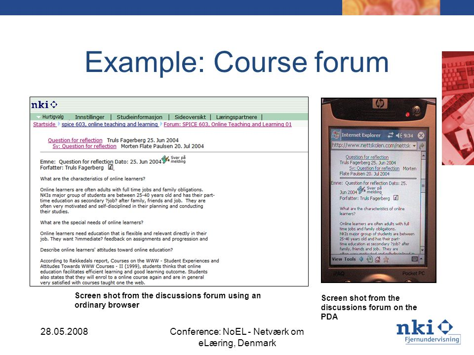 Example: Course forum Screen shot from the discussions forum using an ordinary browser Screen shot from the discussions forum on the PDA 28.05.2008Conference: NoEL - Netværk om eLæring, Denmark