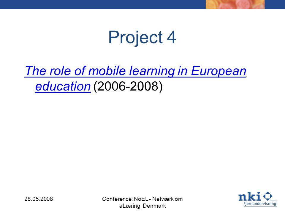 Project 4 The role of mobile learning in European educationThe role of mobile learning in European education (2006-2008) 28.05.2008Conference: NoEL - Netværk om eLæring, Denmark
