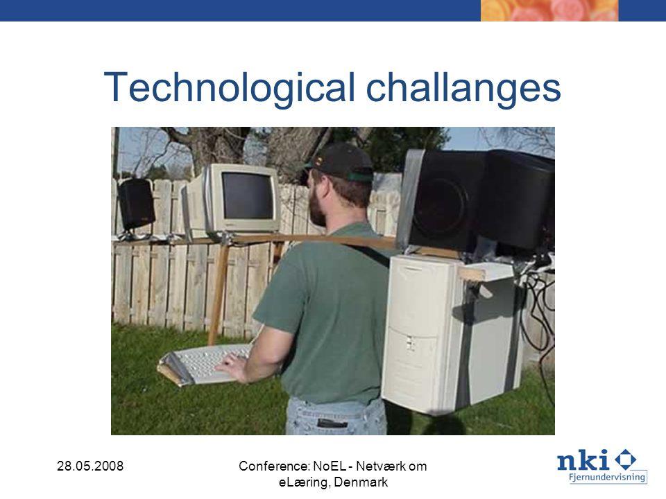 Technological challanges 28.05.2008Conference: NoEL - Netværk om eLæring, Denmark